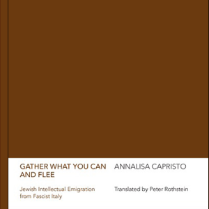 Gather What You Can And Flee -Jewish Intellectual Emigration Form Fascist Italy, Annalisa Capristo